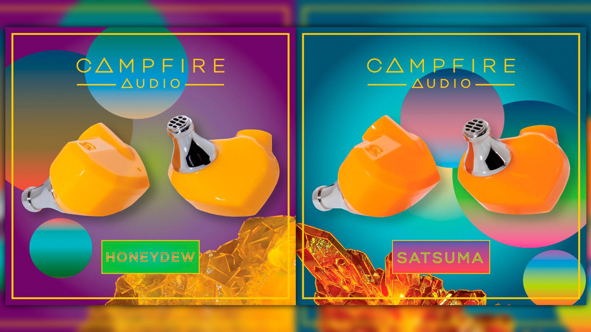 Campfire Audio Honeydew и Satsuma — Медовые мандарины